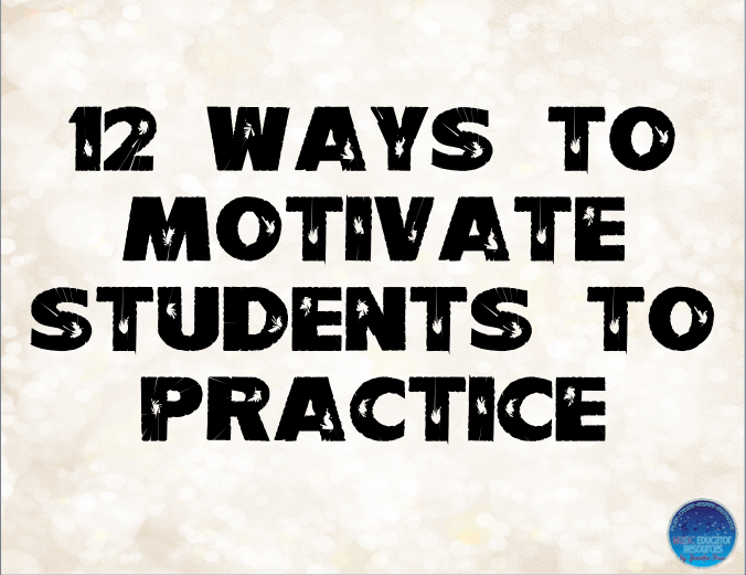 12 Ways to Motivate Students to Practice