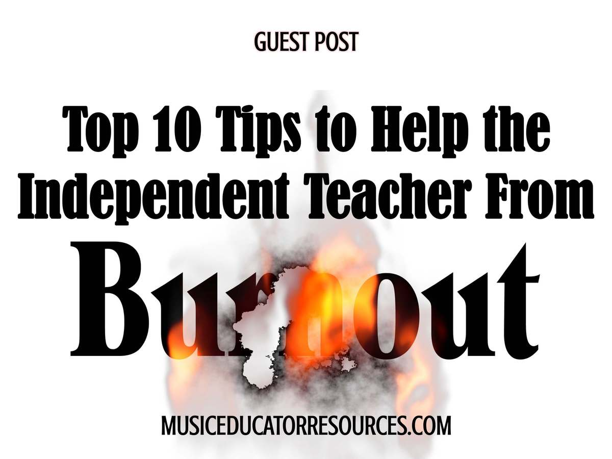 Be Our Guest: Top 10 Tips to Help the Independent Teacher From Burnout