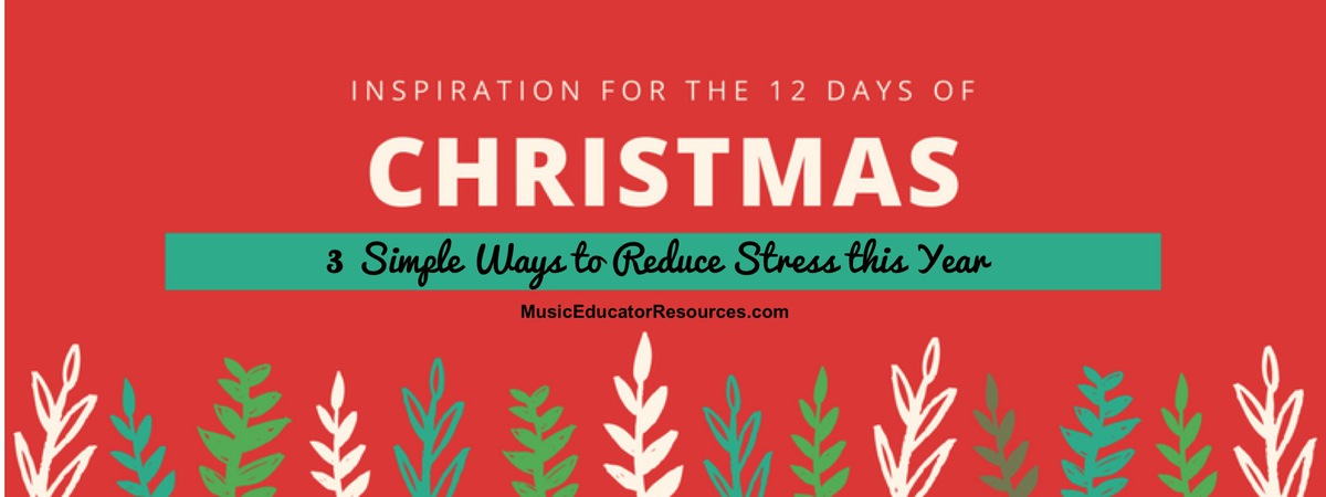 12 DAYS OF INSPIRATION DAY 3: Three Simple Ways to Reduce Stress this Year