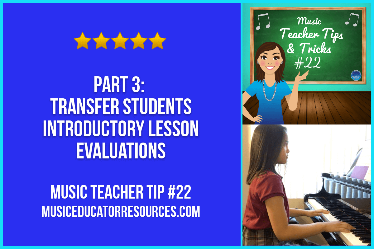 Music Teacher Tip #22 Part 3: Transfer Students Introductory Lesson Evaluations