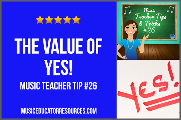 Music Teacher Tip #26: The Value of Yes!