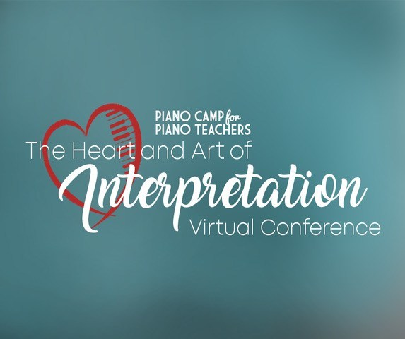 The Heart and Art of Interpretation (Virtual Conference for Piano Teachers)